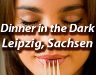 Dinner in the Dark in Leipzig und ganz Sachsen