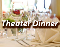Theater Dinner